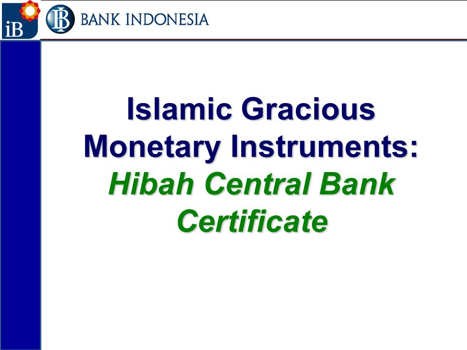 Islamic Gracious Monetary Instruments: Hibah Central Bank Certificate 17