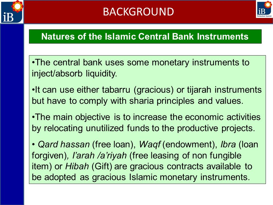 Natures of the Islamic Central Bank Instruments The central bank uses some monetary instruments to inject/absorb liquidity.