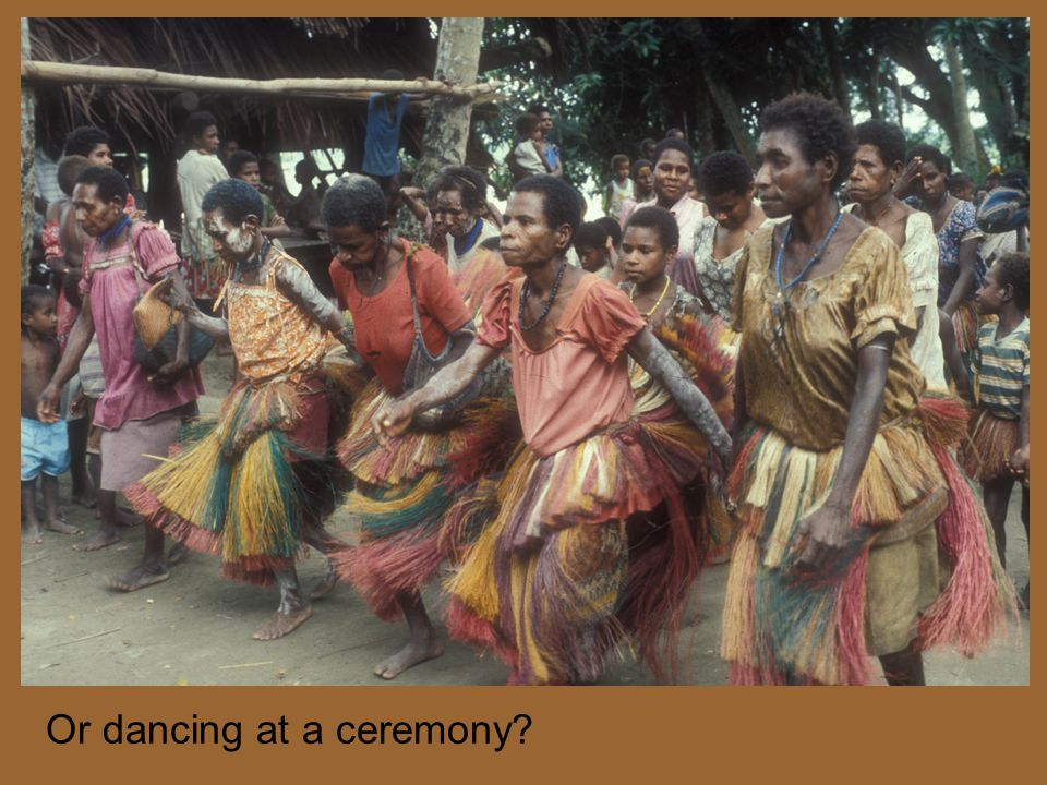 Or dancing at a ceremony?
