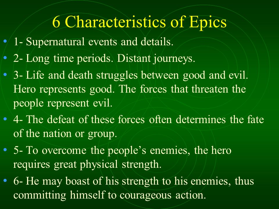 6 Characteristics of Epics 1- Supernatural events and details.
