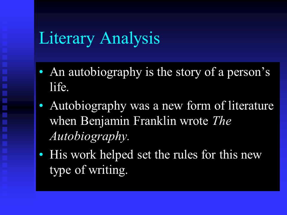 Literary Analysis An autobiography is the story of a person's life.An autobiography is the story of a person's life.