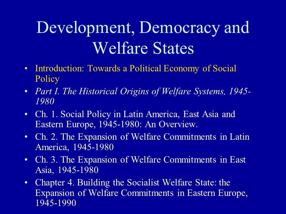 Development, Democracy and Welfare States Introduction: Towards a Political Economy of Social Policy Part I. The Historical Origins of Welfare Systems