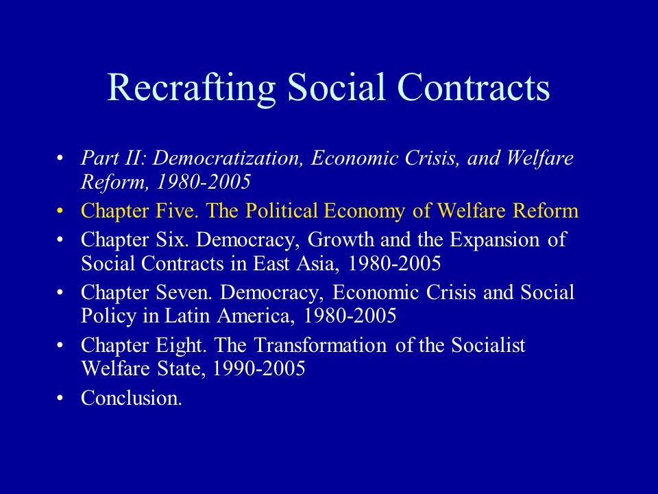 Recrafting Social Contracts Part II: Democratization, Economic Crisis, and Welfare Reform, 1980-2005 Chapter Five.