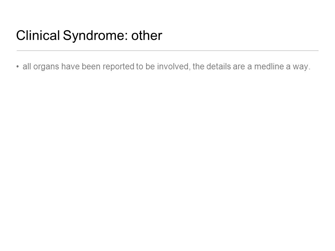 Clinical Syndrome: other all organs have been reported to be involved, the details are a medline a way.