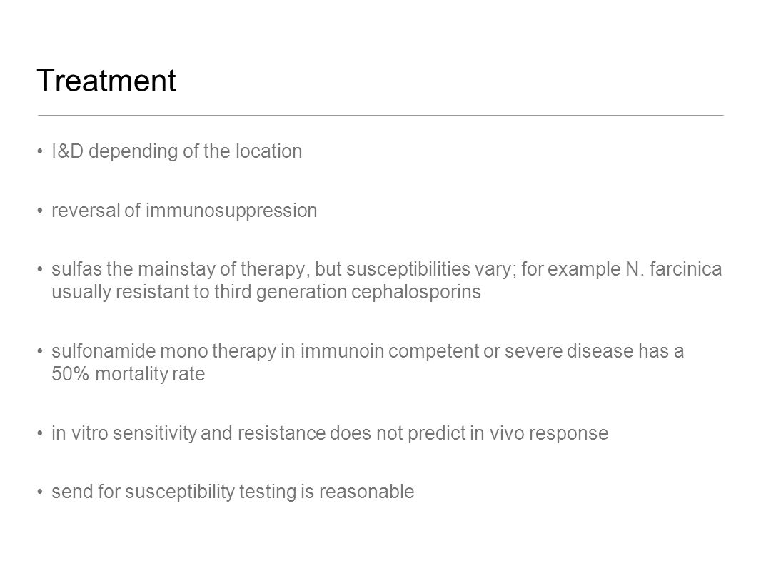 Treatment I&D depending of the location reversal of immunosuppression sulfas the mainstay of therapy, but susceptibilities vary; for example N. farcin