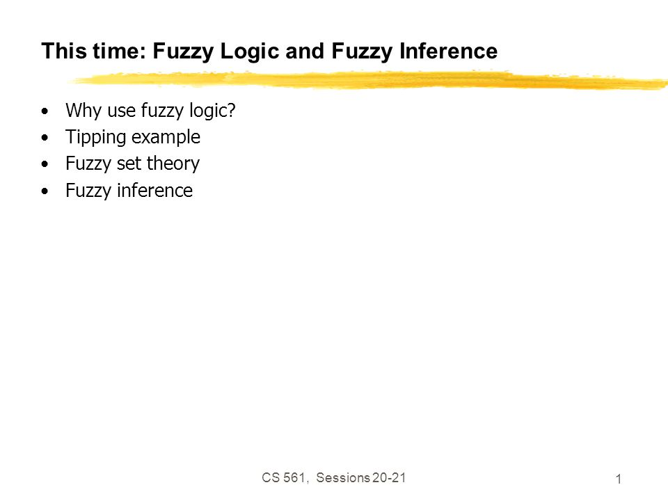 CS 561, Sessions 20-21 32 Multiple rules We aggregate the outputs into a single fuzzy set which combines their decisions.
