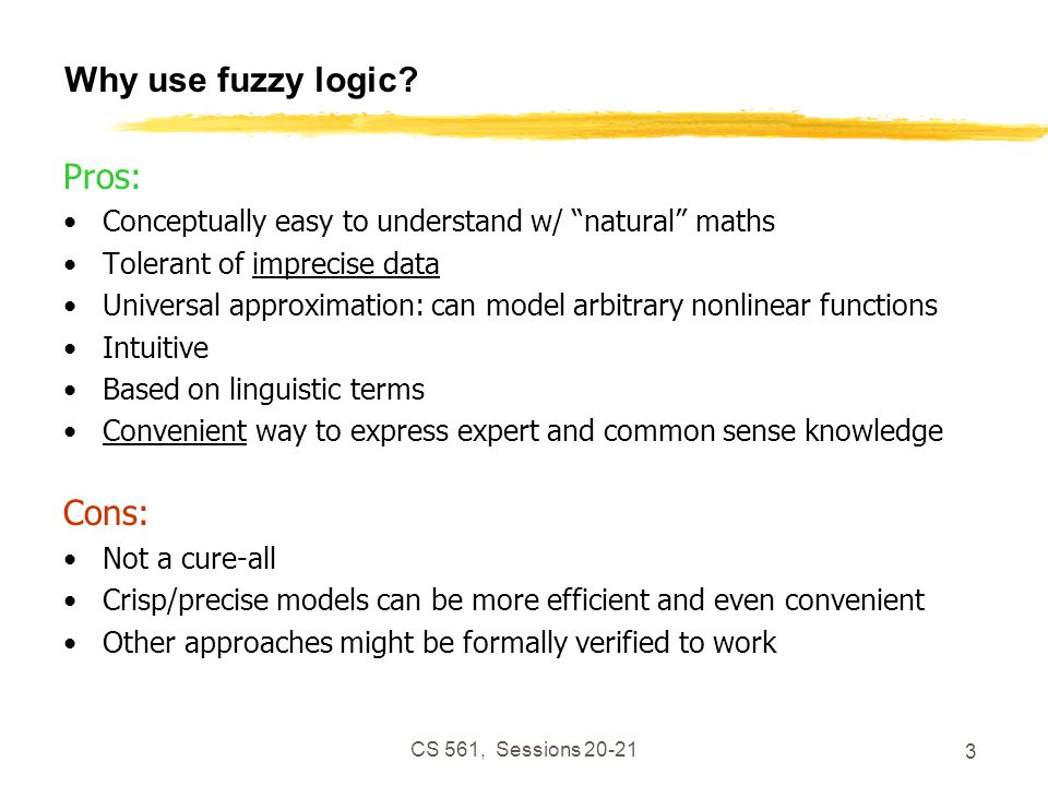 CS 561, Sessions 20-21 24 Linguistic Hedges Modifying the meaning of a fuzzy set using hedges such as very, more or less, slightly, etc.