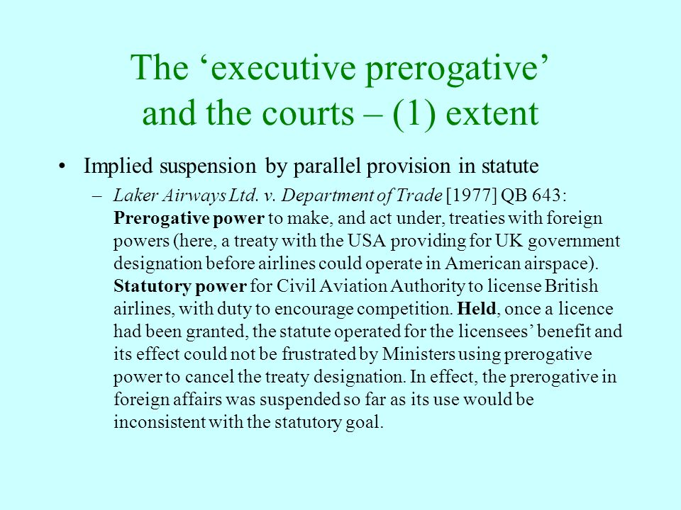 The 'executive prerogative' and the courts – (1) extent Implied suspension by parallel provision in statute –Laker Airways Ltd. v. Department of Trade