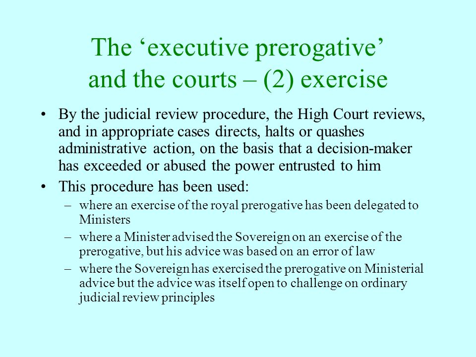 The 'executive prerogative' and the courts – (2) exercise By the judicial review procedure, the High Court reviews, and in appropriate cases directs,