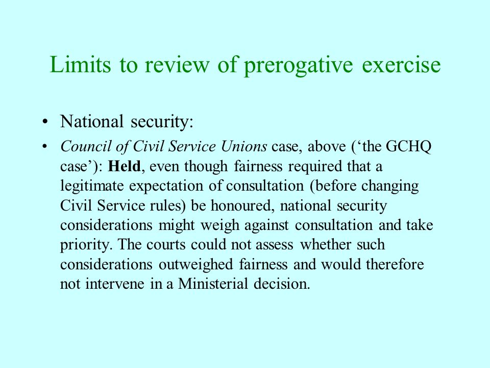 Limits to review of prerogative exercise National security: Council of Civil Service Unions case, above ('the GCHQ case'): Held, even though fairness
