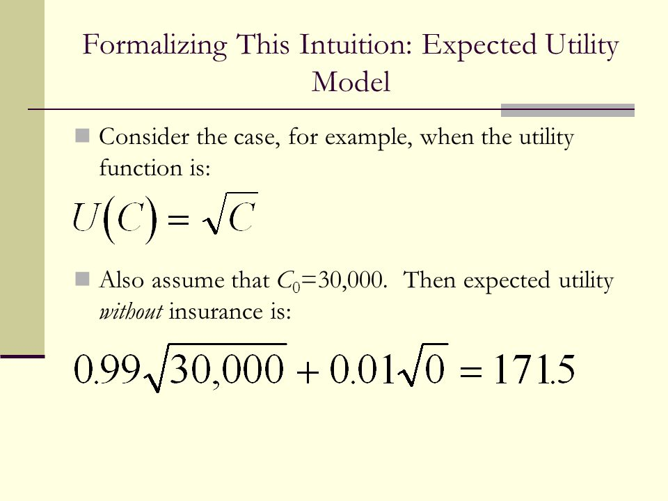 Formalizing This Intuition: Expected Utility Model Consider the case, for example, when the utility function is: Also assume that C 0 =30,000.