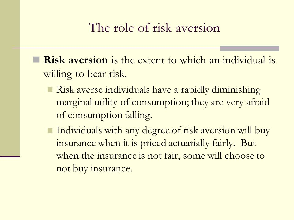 The role of risk aversion Risk aversion is the extent to which an individual is willing to bear risk.