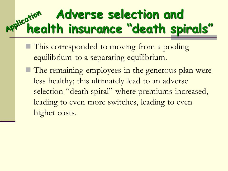 Adverse selection and health insurance death spirals This corresponded to moving from a pooling equilibrium to a separating equilibrium.