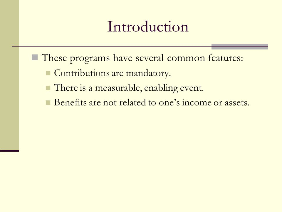 Introduction These programs have several common features: Contributions are mandatory. There is a measurable, enabling event. Benefits are not related