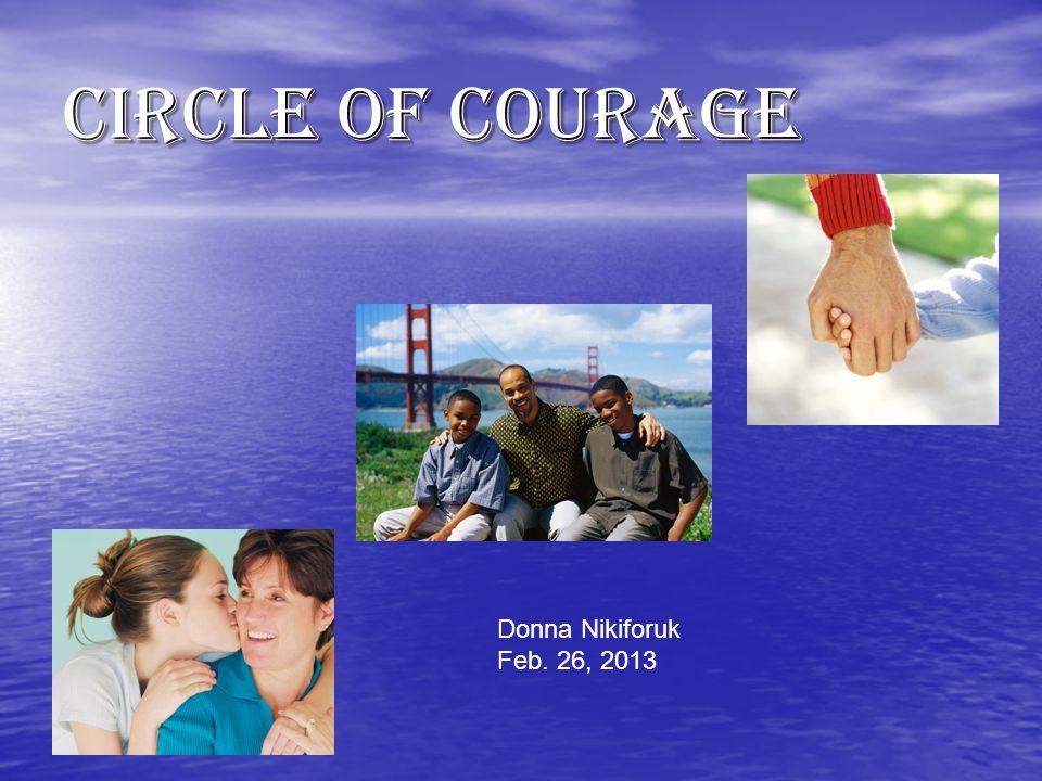 Circle of Courage Donna Nikiforuk Feb. 26, 2013