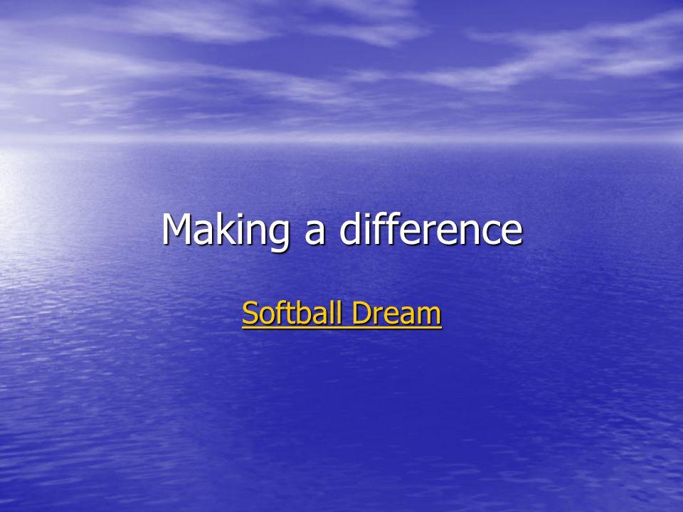 Making a difference Softball Dream Softball Dream