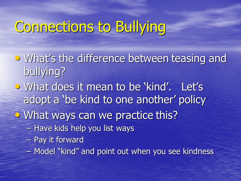 Connections to Bullying What's the difference between teasing and bullying? What's the difference between teasing and bullying? What does it mean to b