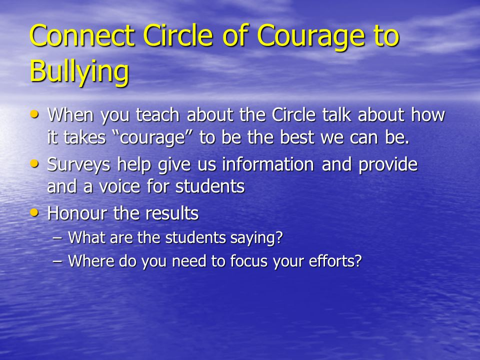 Connect Circle of Courage to Bullying When you teach about the Circle talk about how it takes courage to be the best we can be.