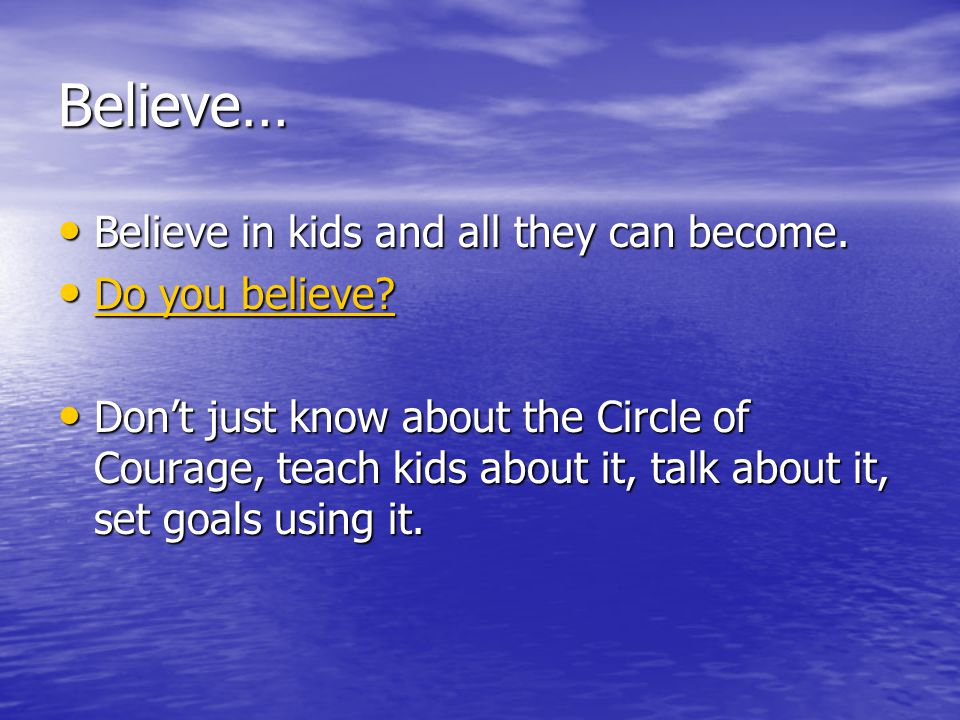 Believe… Believe in kids and all they can become. Believe in kids and all they can become.