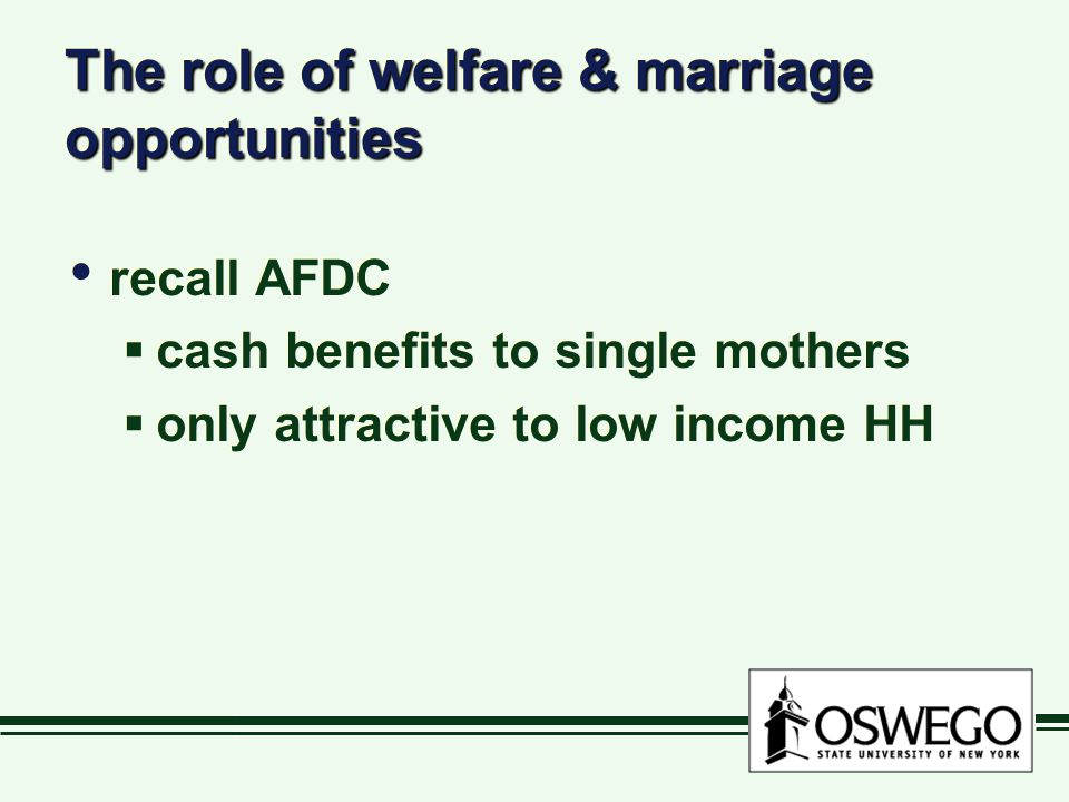 The role of welfare & marriage opportunities recall AFDC  cash benefits to single mothers  only attractive to low income HH recall AFDC  cash benefits to single mothers  only attractive to low income HH