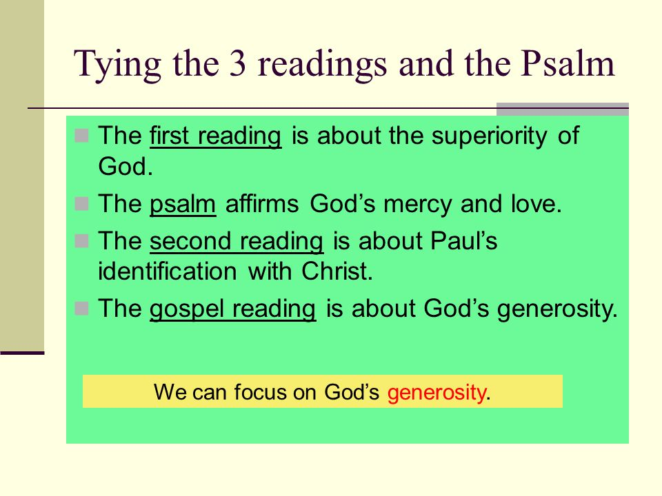 Tying the 3 readings and the Psalm The first reading is about the superiority of God. The psalm affirms God's mercy and love. The second reading is ab