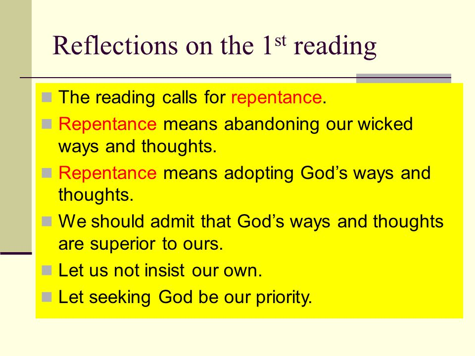 Reflections on the 1 st reading The reading calls for repentance.