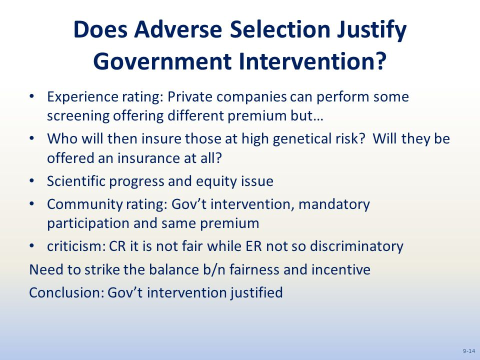 Does Adverse Selection Justify Government Intervention? Experience rating: Private companies can perform some screening offering different premium but