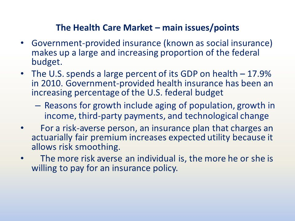 The Health Care Market – main issues/points Government-provided insurance (known as social insurance) makes up a large and increasing proportion of the federal budget.