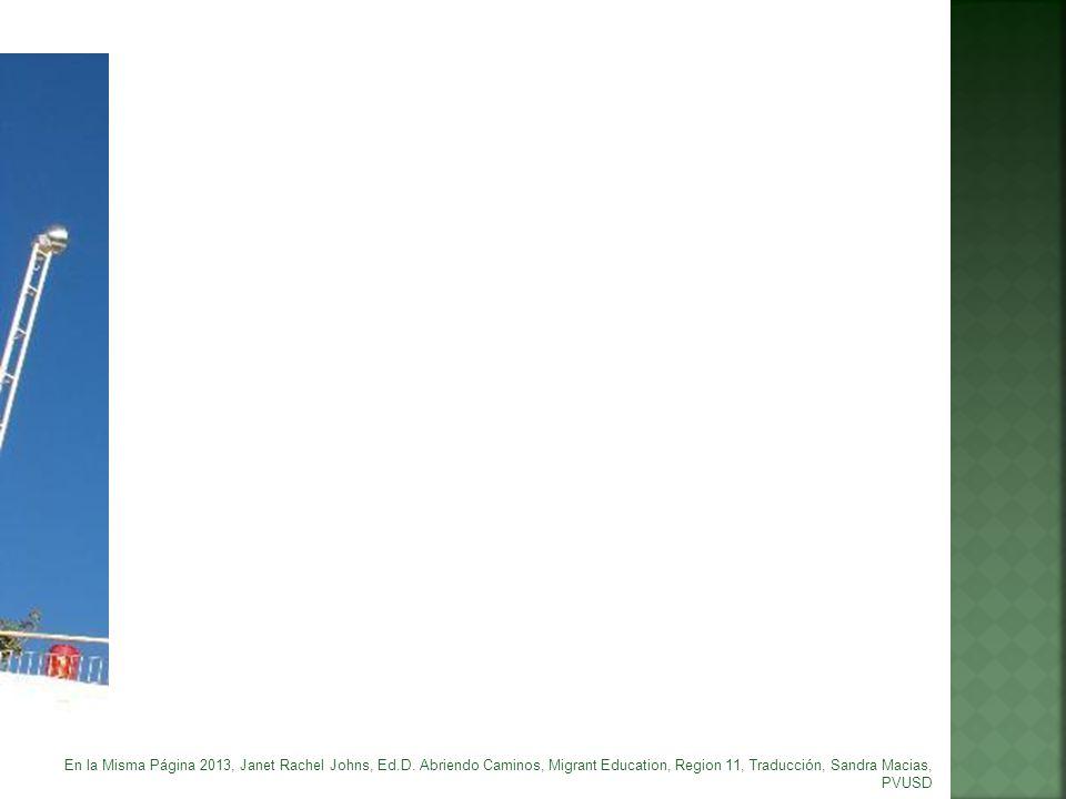 En la Misma Página 2013, Janet Rachel Johns, Ed.D. Abriendo Caminos, Migrant Education, Region 11, Traducción, Sandra Macias, PVUSD