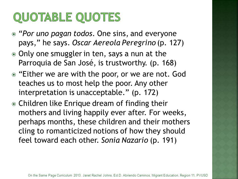 " ""Por uno pagan todos. One sins, and everyone pays,"" he says. Oscar Aereola Peregrino (p. 127)  Only one smuggler in ten, says a nun at the Parroqui"