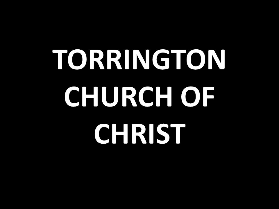 TORRINGTON CHURCH OF CHRIST