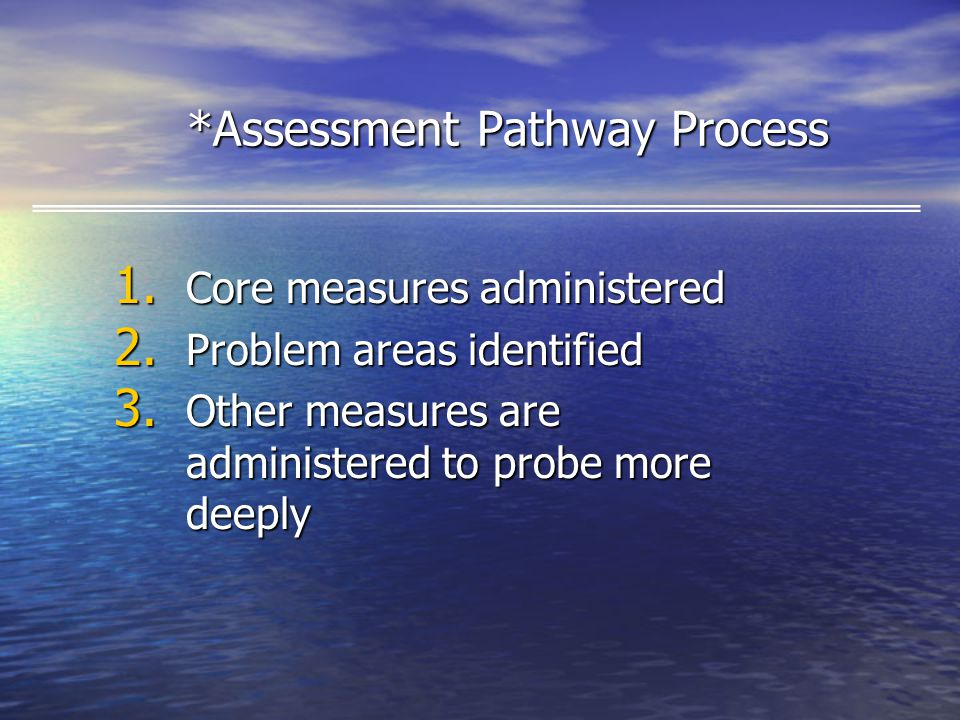 *Assessment Pathway Process 1. Core measures administered 2.
