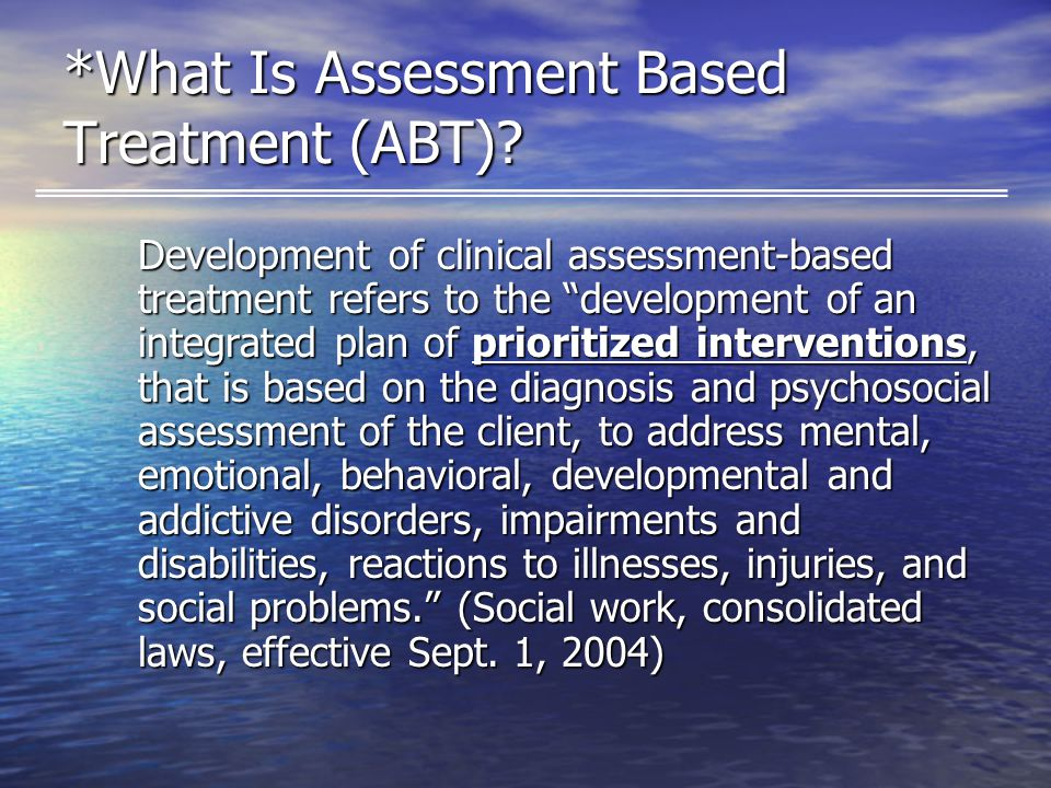 *What Is Assessment Based Treatment (ABT).