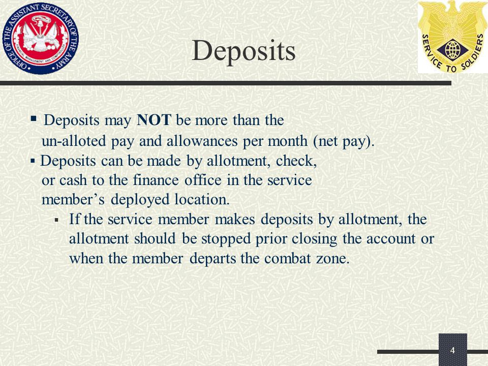 Deposits  Deposits may NOT be more than the un-alloted pay and allowances per month (net pay).