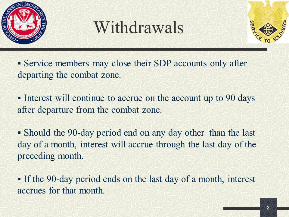 Withdrawals  Service members may close their SDP accounts only after departing the combat zone.