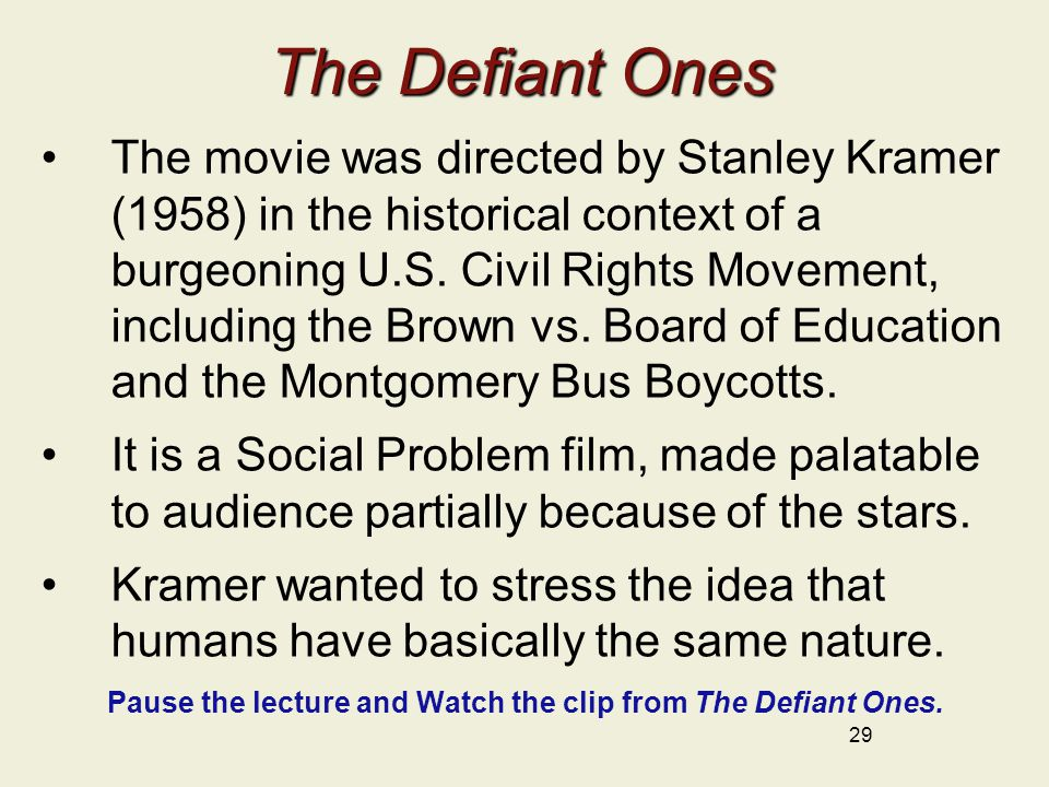 The Defiant Ones The movie was directed by Stanley Kramer (1958) in the historical context of a burgeoning U.S.