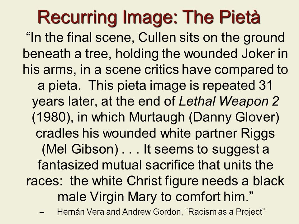 Recurring Image: The Pietà In the final scene, Cullen sits on the ground beneath a tree, holding the wounded Joker in his arms, in a scene critics have compared to a pieta.