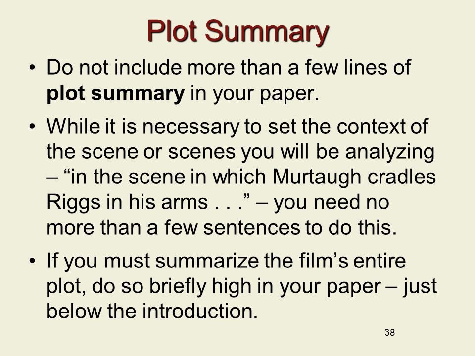 38 Plot Summary Do not include more than a few lines of plot summary in your paper.
