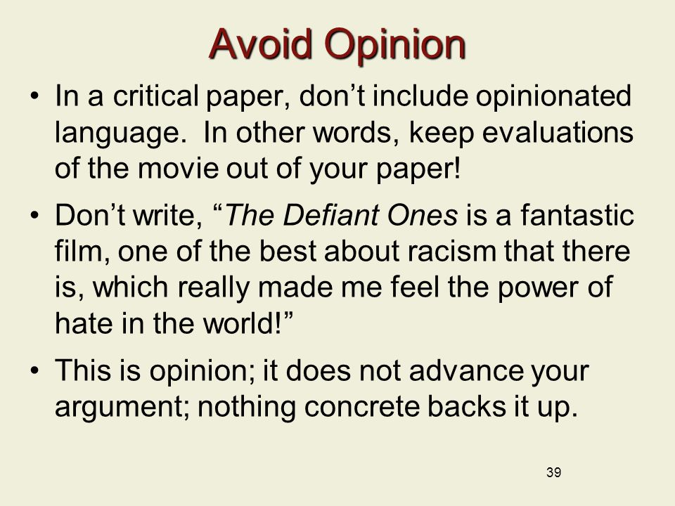 39 Avoid Opinion In a critical paper, don't include opinionated language.