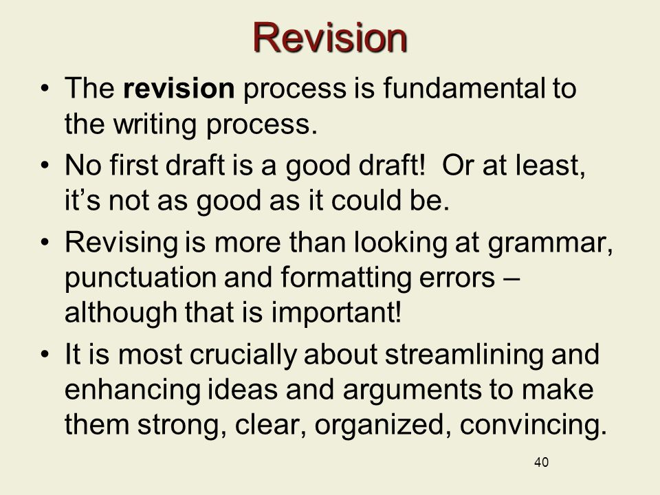 40 Revision The revision process is fundamental to the writing process.