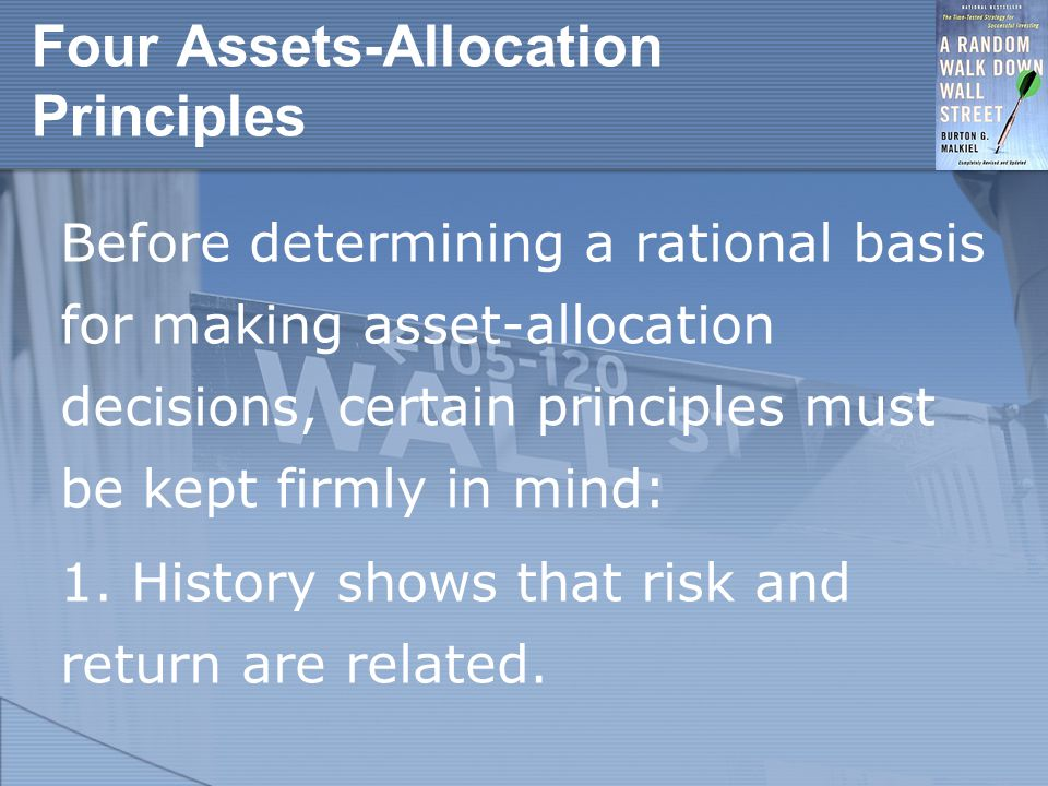 Four Assets-Allocation Principles Before determining a rational basis for making asset-allocation decisions, certain principles must be kept firmly in mind: 1.