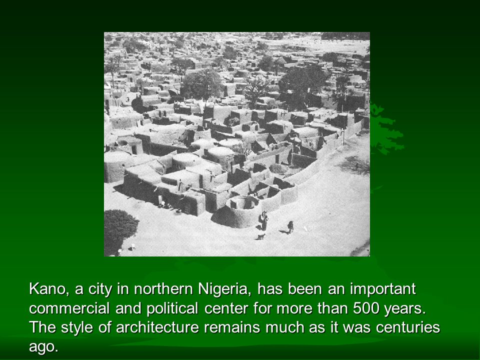 Kano, a city in northern Nigeria, has been an important commercial and political center for more than 500 years.