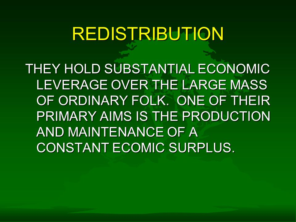 REDISTRIBUTION THEY HOLD SUBSTANTIAL ECONOMIC LEVERAGE OVER THE LARGE MASS OF ORDINARY FOLK.