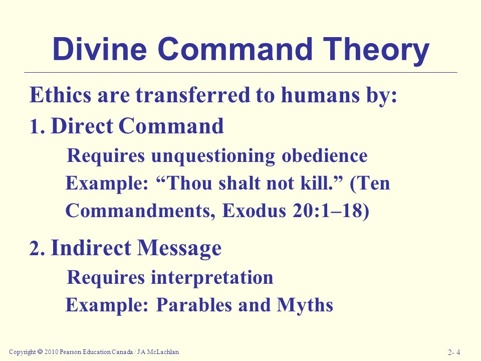 Copyright  2010 Pearson Education Canada / J A McLachlan 2- 4 Divine Command Theory Ethics are transferred to humans by: 1.