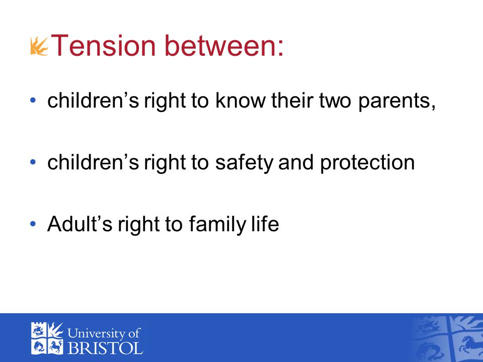 Tension between right to know & right to safety: emphasis on children's right to know their two parents increase in (abusive) fathers' rights compromises children's right to safety and protection Undermines mothering and women's safety