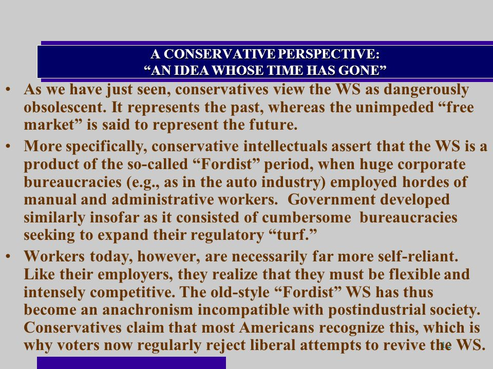 12 A CONSERVATIVE PERSPECTIVE: AN IDEA WHOSE TIME HAS GONE As we have just seen, conservatives view the WS as dangerously obsolescent.