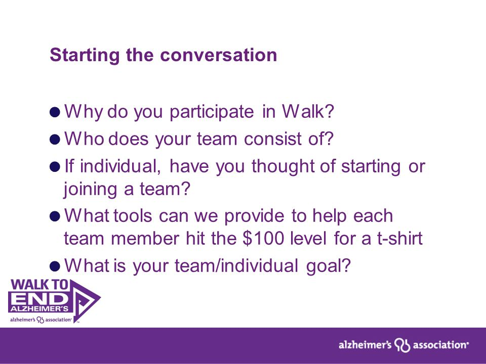 Starting the conversation  Why do you participate in Walk?  Who does your team consist of?  If individual, have you thought of starting or joining