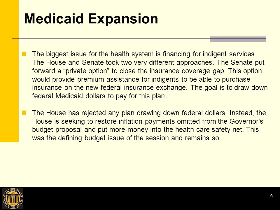 Medicaid Expansion The biggest issue for the health system is financing for indigent services.