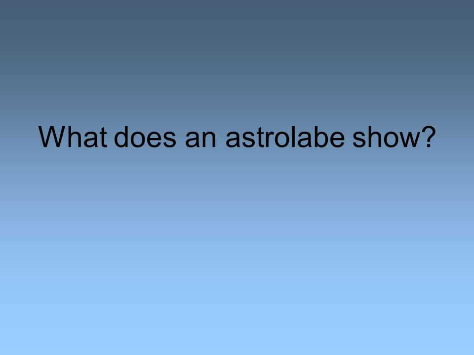 What does an astrolabe show