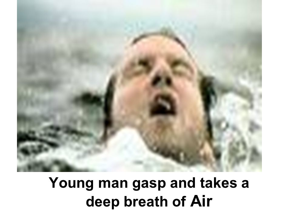 Young man gasp and takes a deep breath of Air